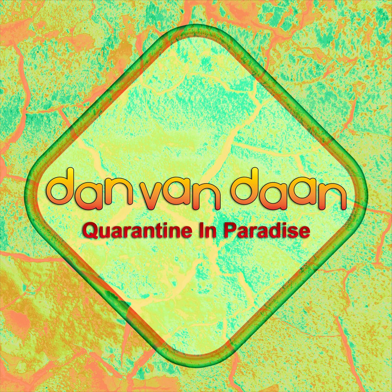 Dan Van Daan - Quarantine In Paradise