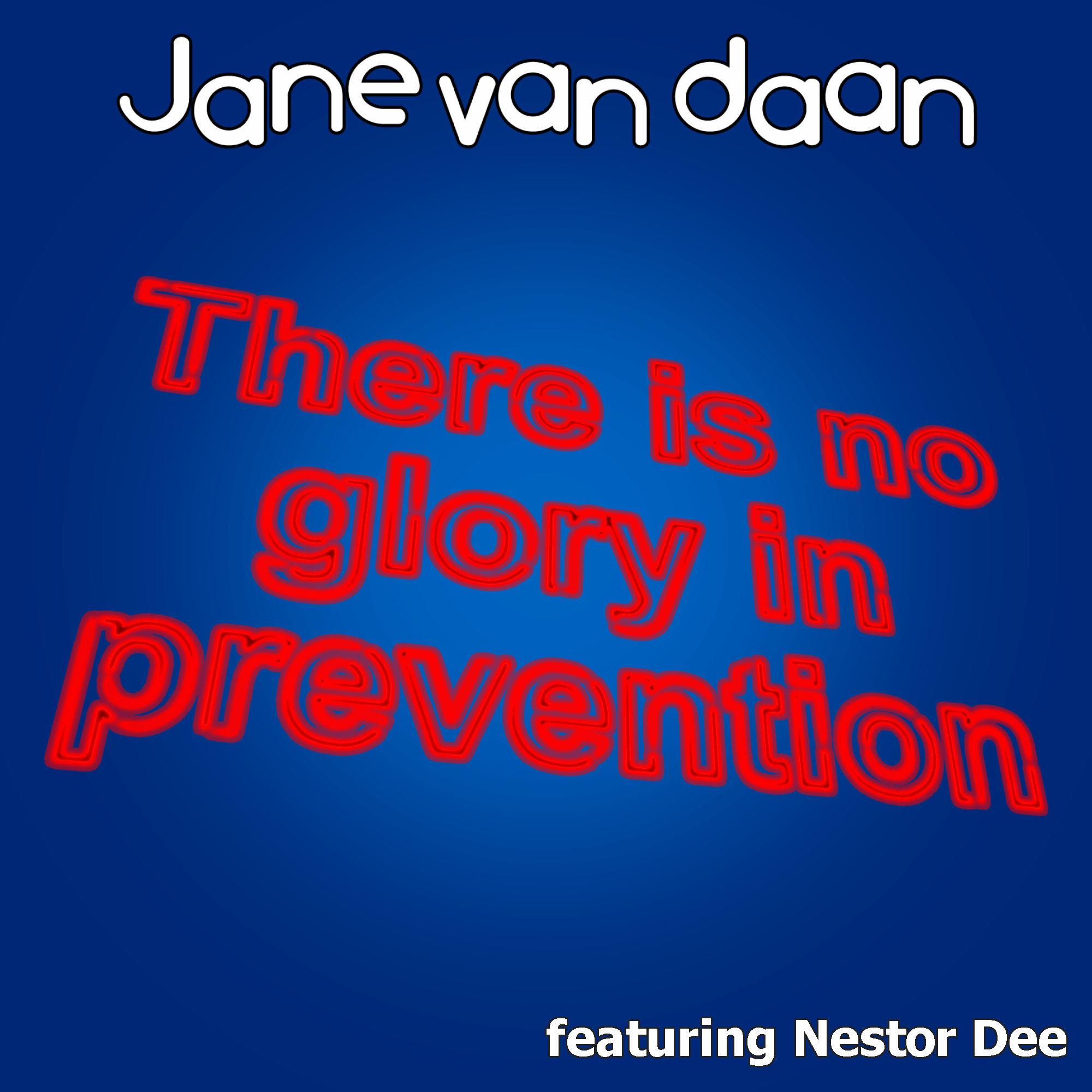 Jane Van Daan - There Is No Glory In Prevention