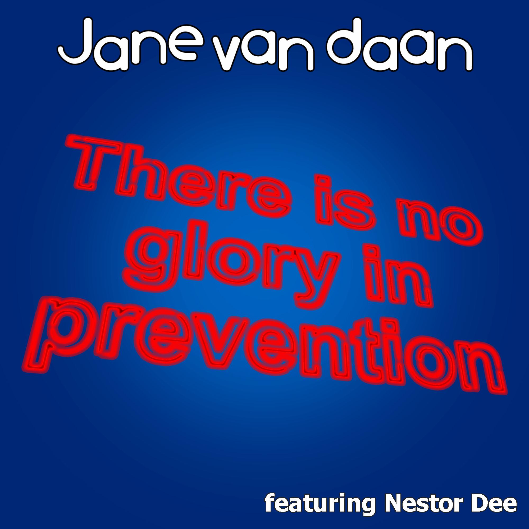 Jane Van Daan - There Is No Glory In Prevention
